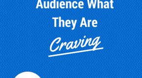 3 Ways to Feed Your Audience What They Are Craving