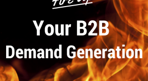 Your Buyers Are Bored! Fire Up Your B2B Demand Generation!