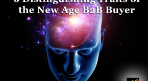 6 Distinguishing Traits of the New Age B2B Buyer —And 6 B2B Lead Generation Tips to Engage